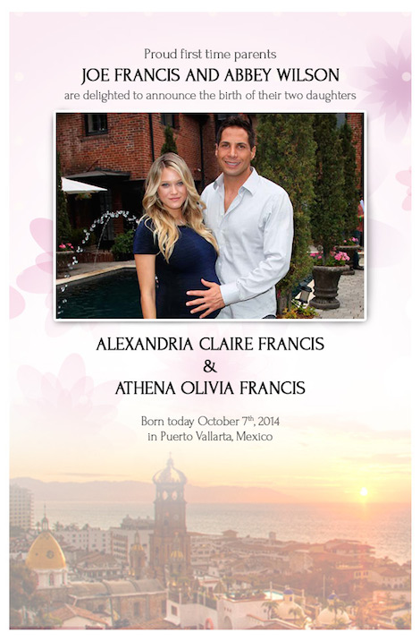 Proud first time parents Joe Francis and Abbey Wilson are delighted to announce the birth of their two daughters Alexandria Claire Francis & Athena Olivia Francis Born this morning October 7th, 2014 in Puerto Vallarta, Mexico.